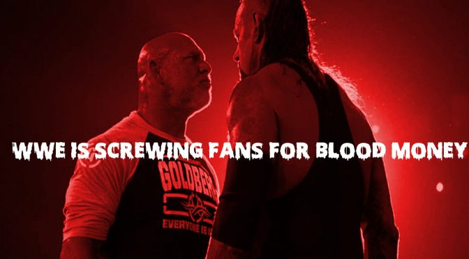 The WWE is Screwing Fans For Blood Money