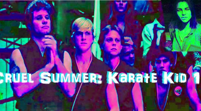 Cruel Summer's Karate Kid Review – Oh, Hi! Oh, Guys…Podcast