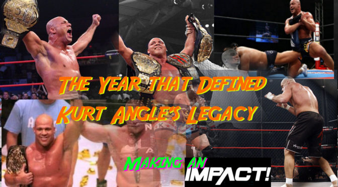 The Year that Defined Kurt Angle's Legacy – Making an IMPACT