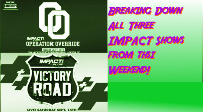 Operation: Override, Victory Road, IMPACT Wrestling reviews and More! – Making an IMPACT