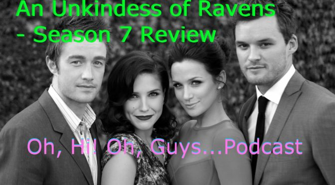 An Unkindess of Ravens S7 Review (So Much Nothing) – Oh, Hi! Oh, Guys…Podcast