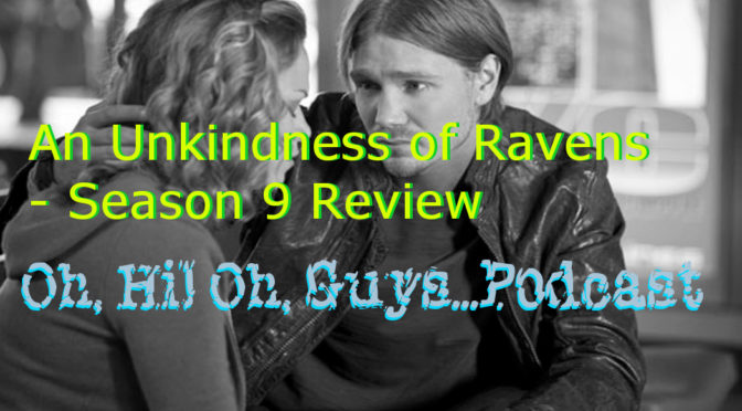 An Unkindness of Ravens S9 Review (Saying Goodbye to the Sounds of Nothing) – Oh, Hi! Oh, Guys…Podcast