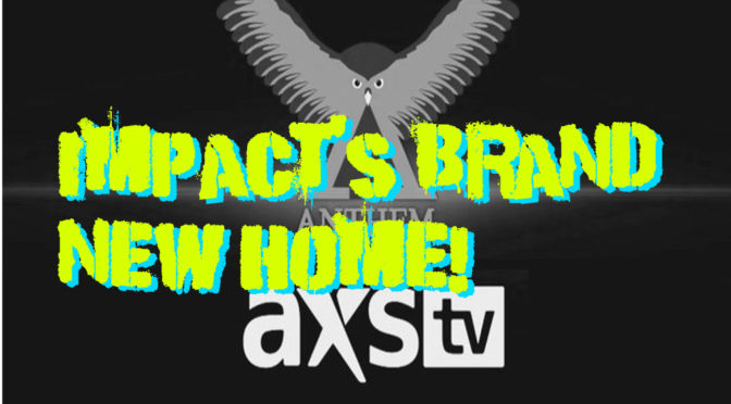 IMPACT Lands Major New TV Home – Making an IMPACT! (Wrestling Podcast)