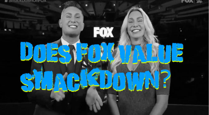 Is Fox Undervaluing SmackDown? – The Wrestling Underground Podcast