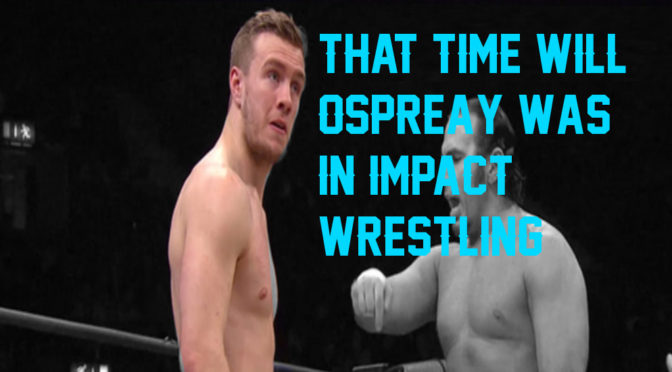 Remember When Will Ospreay Wrestled for IMPACT Wrestling?