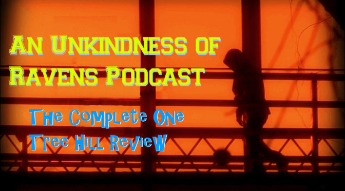 An Unkindess of Ravens Podcast – The One Tree Hill Complete Series Review
