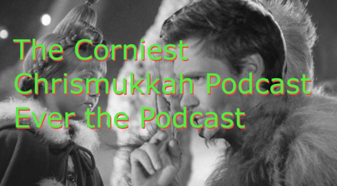 The Corniest Chrismukkah Podcast Ever the Podcast – The Complete 2019 Nightmare Series