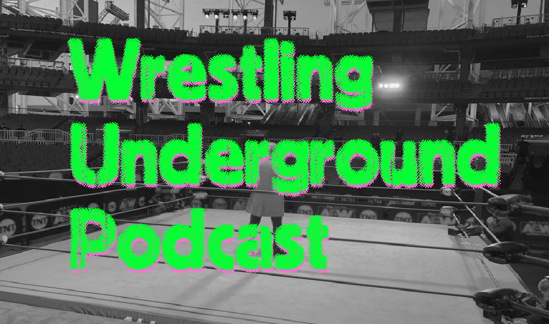 The echo of empty arenas – Wrestling Underground Podcast