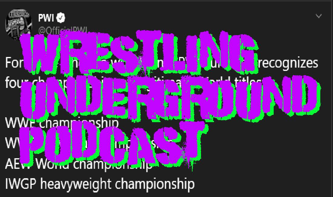 PWI Disrespects Wrestling – Wrestling Underground Podcast