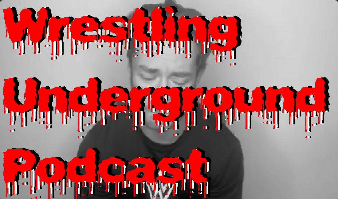 Wednesday Bloody Wednesday – Wrestling Underground Podcast