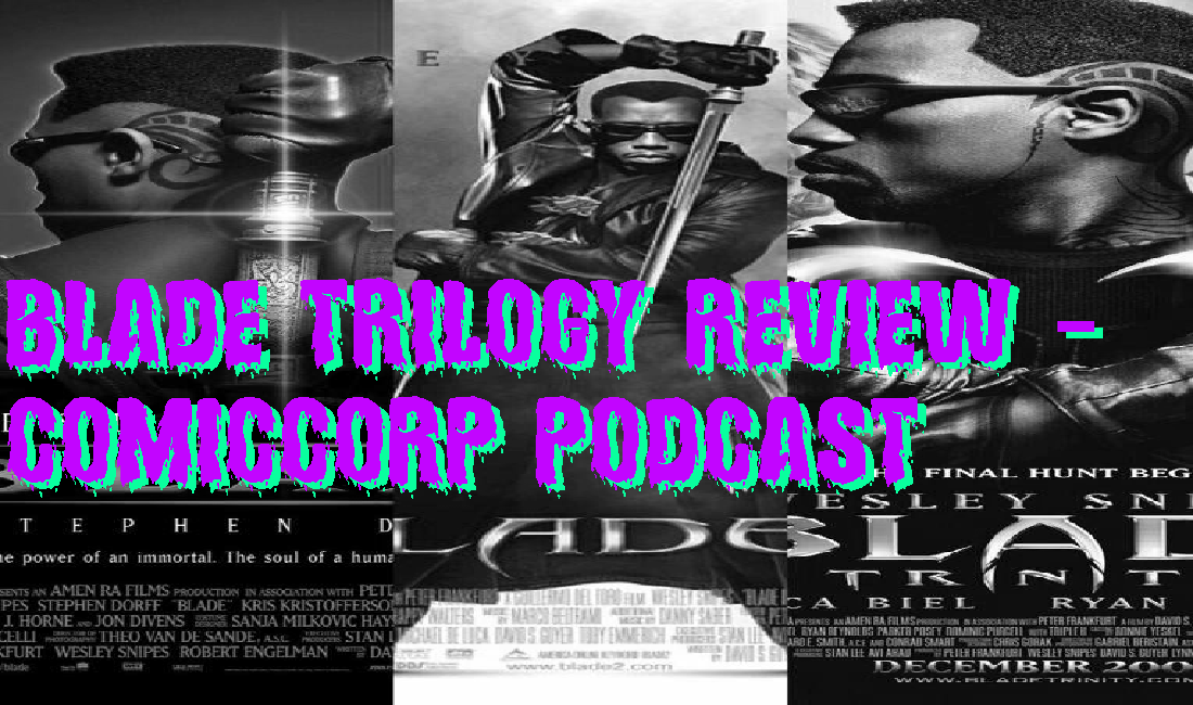 The Blade Trinity Trilogy – ComicCorp Podcasts