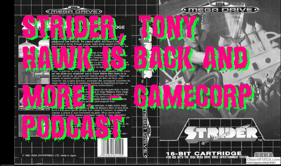 Back to the 90's: New/Old Tony Hawk, skinnyMega Man, Strider and more – GameCorp Podcast