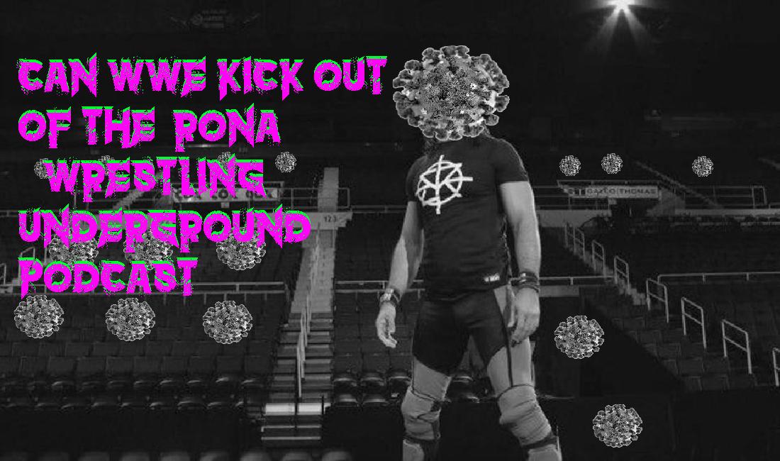 WWE's Covid-Crisis, Saudi Arabai rules match and IMPACT's returning champ – Wrestling Underground Podcast