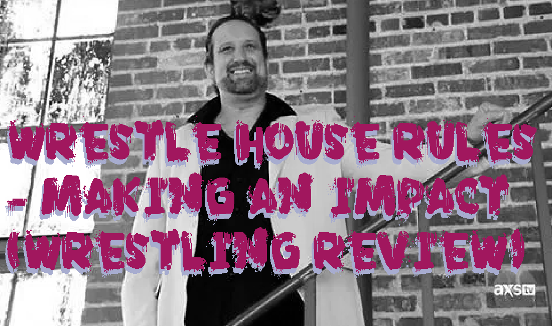 Wrestle House Rules – Making an IMPACT! Podcast