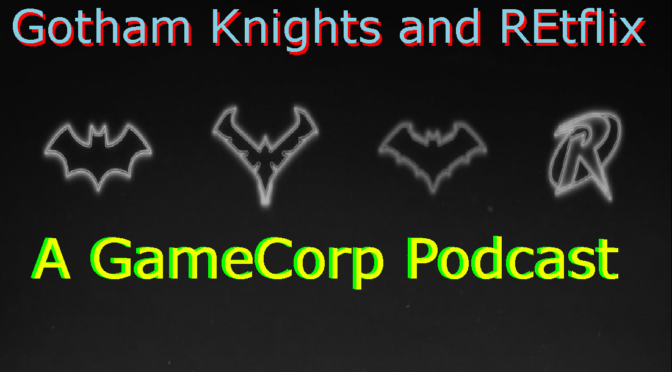 Gotham Knights and REtflix – GameCorp Podcast