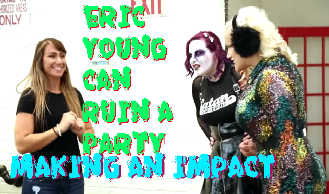 Eric Young can spoil a party – Making an IMPACT Wrestling Podcast