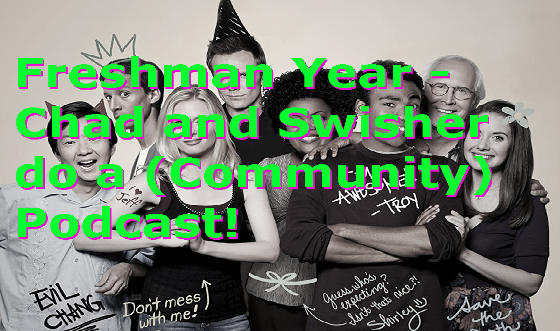 Freshman Year (Season 1){Annies Bewbs and Bawghles} – Chad and Swisher do a (Community) Podcast!