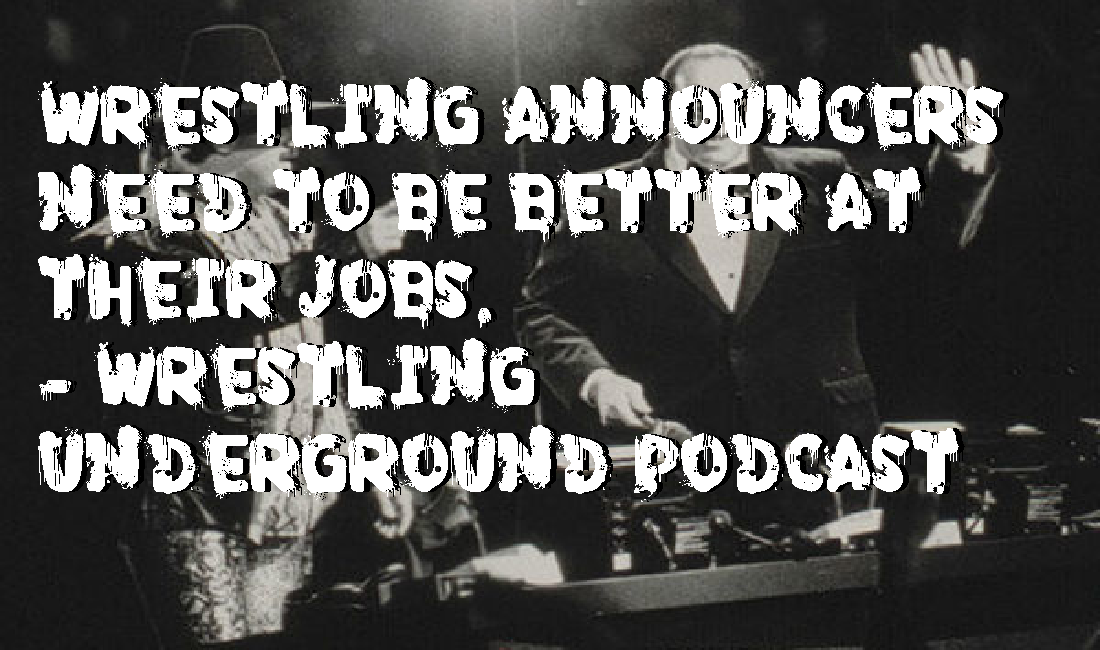 Pro wrestling announcers need to do better – Wrestling Underground