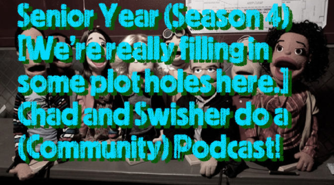 Senior Year (Season 4) [We're really filling in some plot holes here.] Chad and Swisher do a (Community) Podcast! (Download the link below)