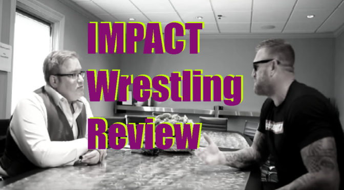 IMPACT needs an identity (IMPACT Wrestling Review) – Making an IMPACT Podcast