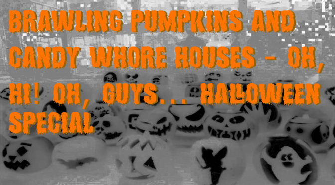 Brawling pumpkins and candy whore houses – Oh, Hi! Oh, Guys… Halloween Special