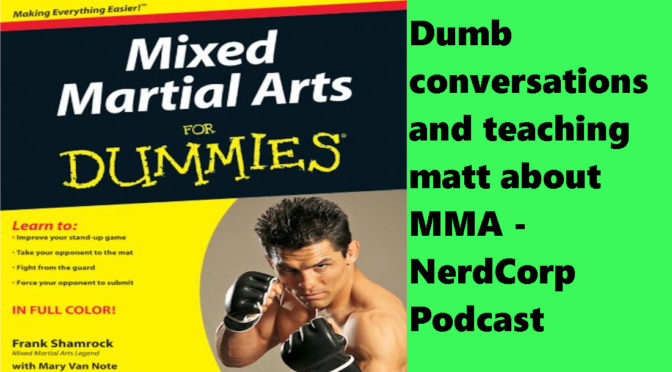 Teaching Matt MMA – NerdCorp Podcast
