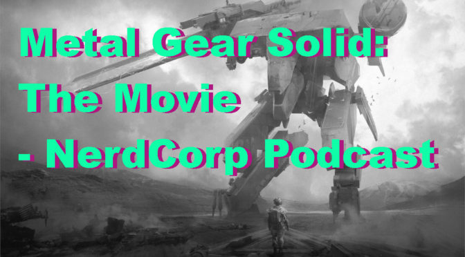 Metal Gear Solid has it's Solid Snake – NerdCorp Podcast