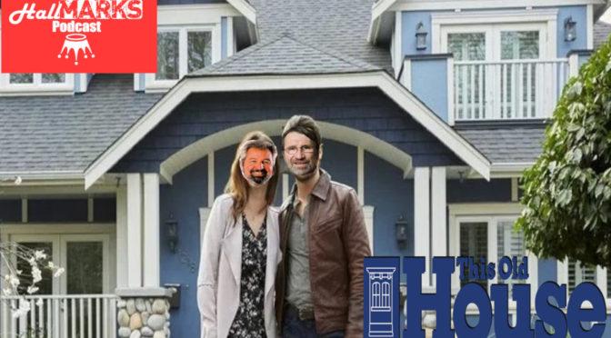 Flip This Old House Romance – Hallmarks Podcast